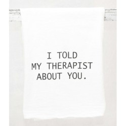 I told my Therapist about you.