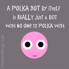 polka dot alone quote