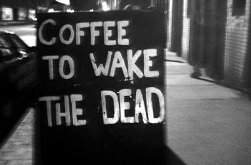 Coffee to wake the dead.