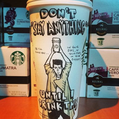 Josh Hara say anything coffee cup